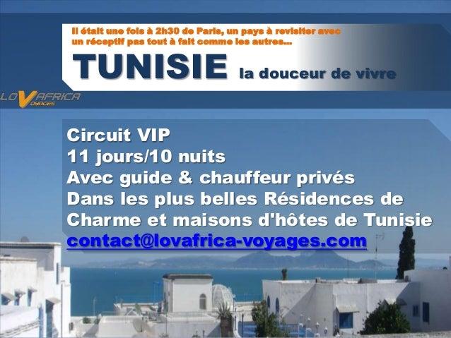 Il était une fois à 2h30 de Paris, un pays à revisiter avec un réceptif pas tout à fait comme les autres… TUNISIE la douce...