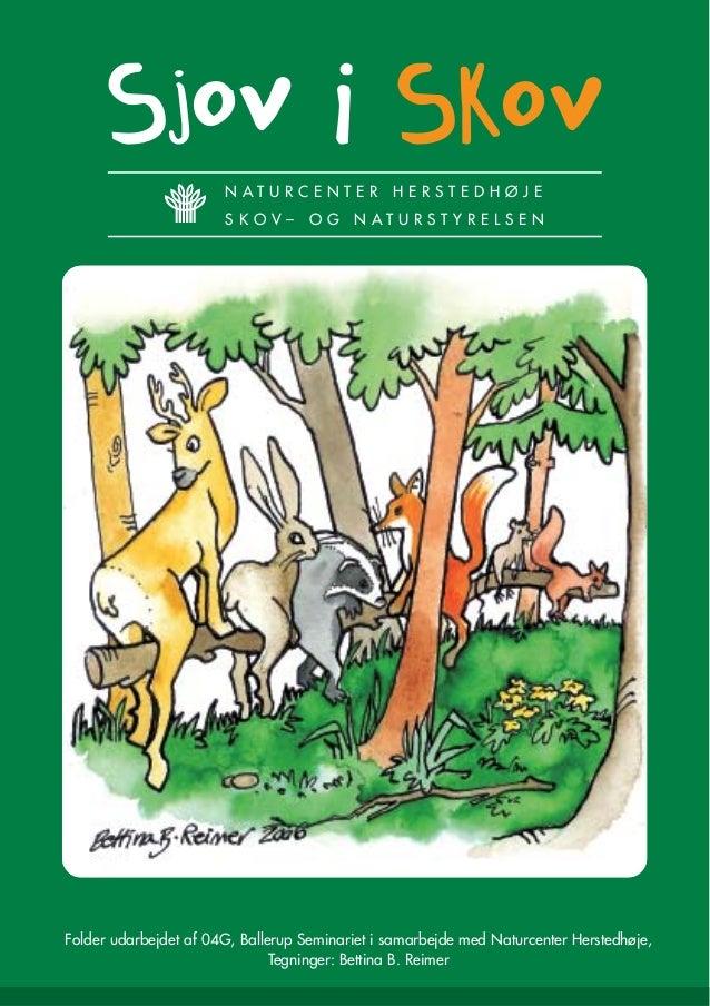 Sjov i Skov Folder udarbejdet af 04G, Ballerup Seminariet i samarbejde med Naturcenter Herstedhøje, Tegninger: Bettina B. ...