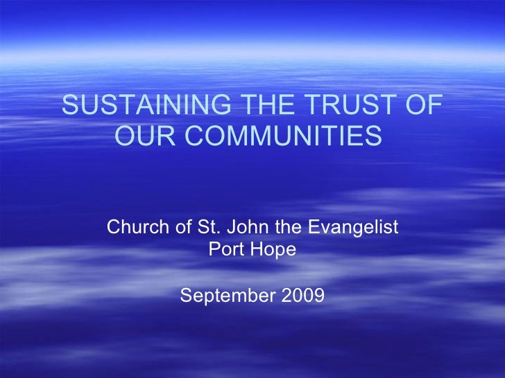 SUSTAINING THE TRUST OF OUR COMMUNITIES  Church of St. John the Evangelist Port Hope September 2009
