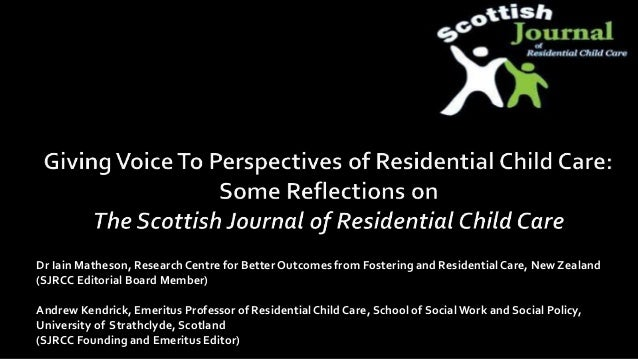 Dr Iain Matheson, ResearchCentre for Better Outcomes from Fostering and ResidentialCare, New Zealand (SJRCC Editorial Boar...