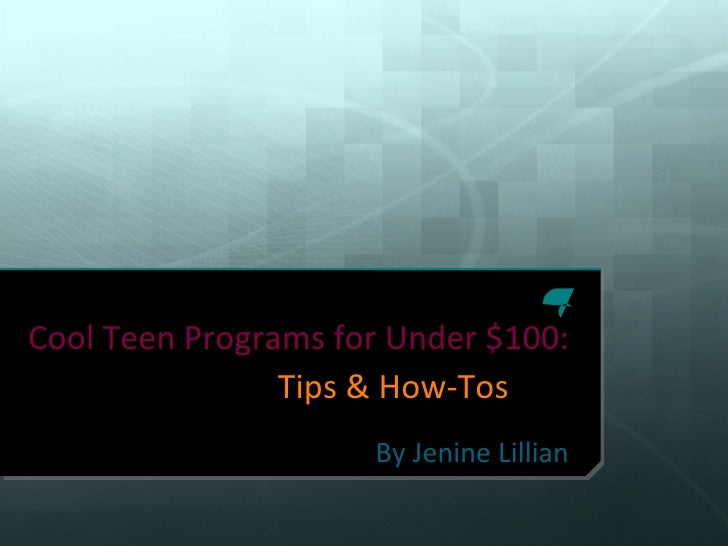 Cool Teen Programs for Under $100:  Tips & How-Tos By Jenine Lillian