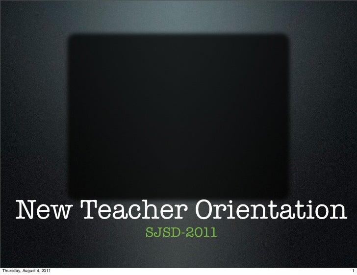 New Teacher Orientation                           SJSD-2011Thursday, August 4, 2011               1