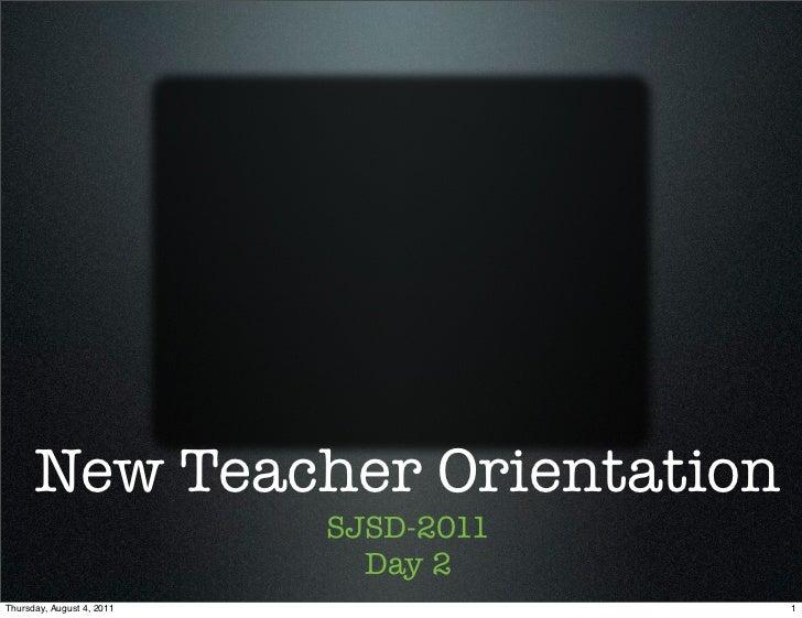 New Teacher Orientation                           SJSD-2011                             Day 2Thursday, August 4, 2011     ...