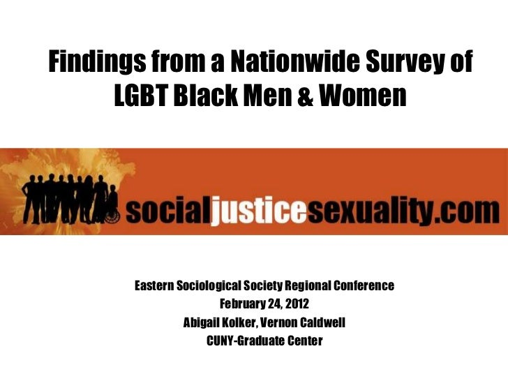 Findings from a Nationwide Survey of      LGBT Black Men & Women       Eastern Sociological Society Regional Conference   ...