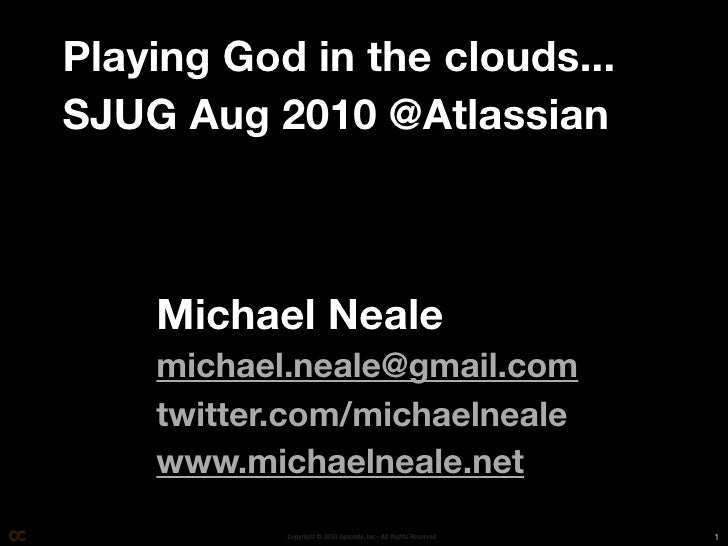 Playing God in the clouds... SJUG Aug 2010 @Atlassian        Michael Neale     michael.neale@gmail.com     twitter.com/mic...