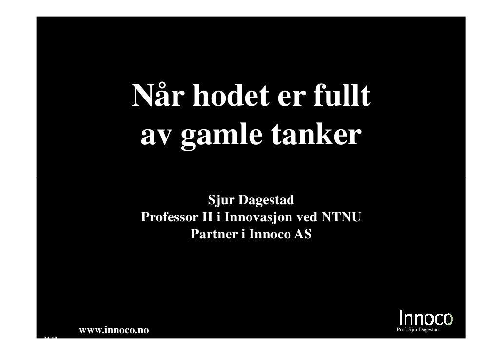 Når hodet er fullt                 av gamle tanker                              Sjur Dagestad                   Professor ...