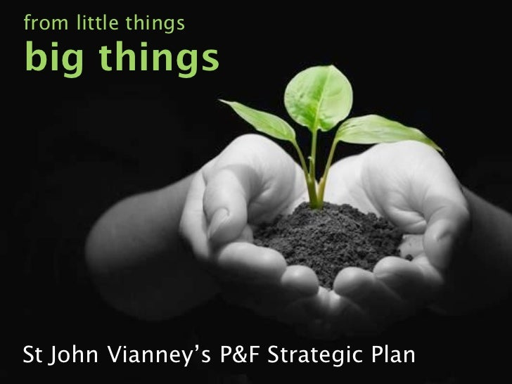 from little thingsbig thingsSt John Vianney's P&F Strategic Plan
