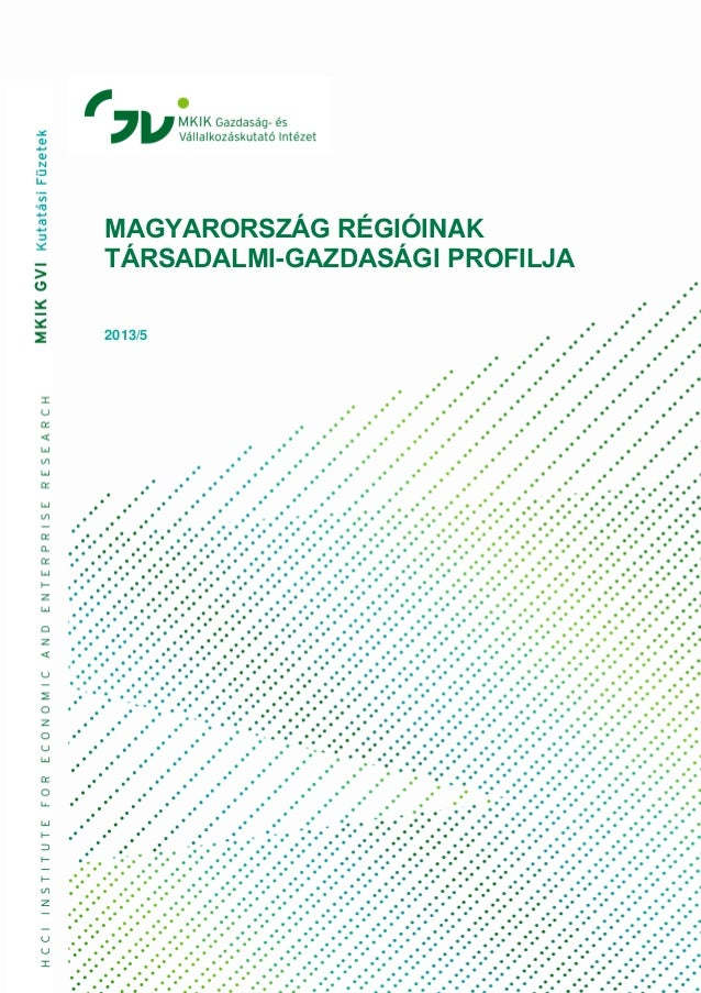 MAGYARORSZÁG RÉGIÓINAK TÁRSADALMI-GAZDASÁGI PROFILJA 2013/5