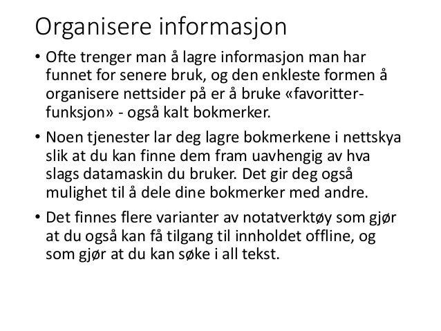 Organisere informasjon • Ofte trenger man å lagre informasjon man har funnet for senere bruk, og den enkleste formen å org...