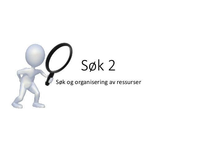 Søk 2 Søk og organisering av ressurser