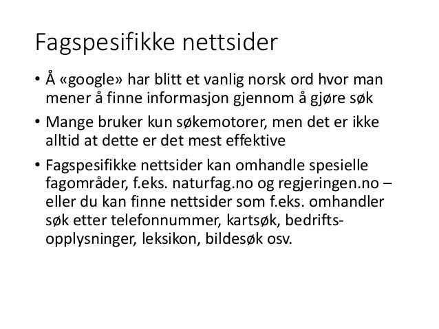 Fagspesifikke nettsider • Å «google» har blitt et vanlig norsk ord hvor man mener å finne informasjon gjennom å gjøre søk ...