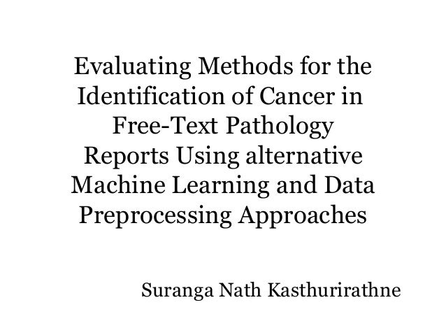 Evaluating Methods for the Identification of Cancer in Free-Text Pathology Reports Using alternative Machine Learning and ...