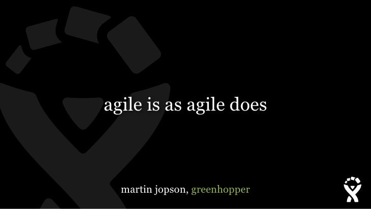 agile is as agile does  martin jopson, greenhopper