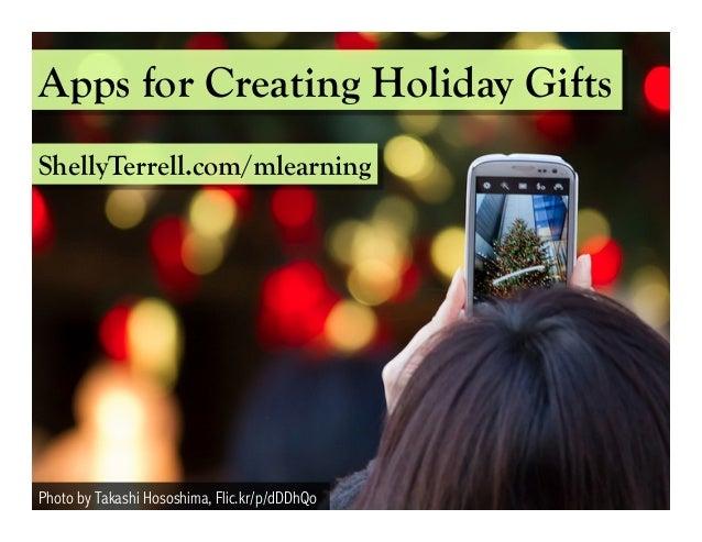 Apps for Creating Holiday Gifts  ShellyTerrell.com/mlearning  Photo by Takashi Hososhima, Flic.kr/p/dDDhQo
