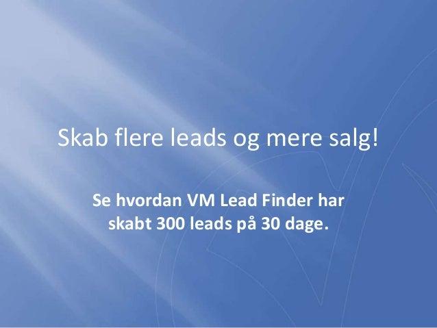 Skab flere leads og mere salg! Se hvordan VM Lead Finder har skabt 300 leads på 30 dage.