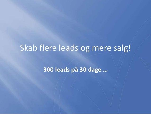 Skab flere leads og mere salg! 300 leads på 30 dage …
