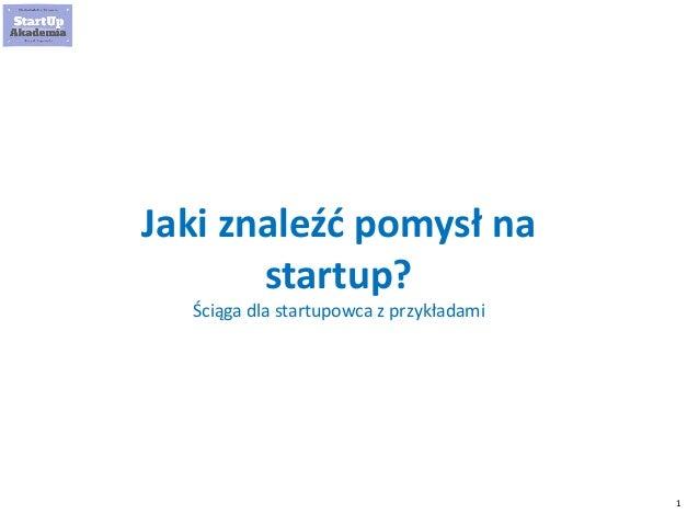 1 Jaki znaleźć pomysł na startup? Ściąga dla startupowca z przykładami