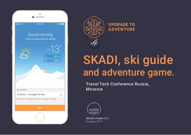 SKADI, ski guide and adventure game. Mobile Angels LLC October 2017 UPGRADE TO ADVENTURE Travel Tech Conference Russia, Mo...