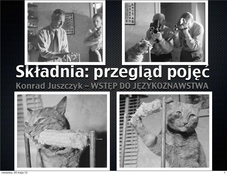 Składnia: przegląd pojęć           Konrad Juszczyk – WSTĘP DO JĘZYKOZNAWSTWAniedziela, 20 maja 12                         ...