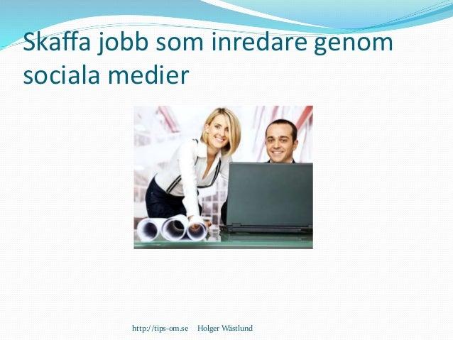 Skaffa jobb som inredare genom sociala medier http://tips-om.se Holger Wästlund