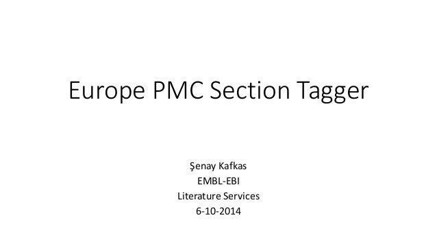 Europe PMC Section Tagger  Şenay Kafkas  EMBL-EBI  Literature Services  6-10-2014