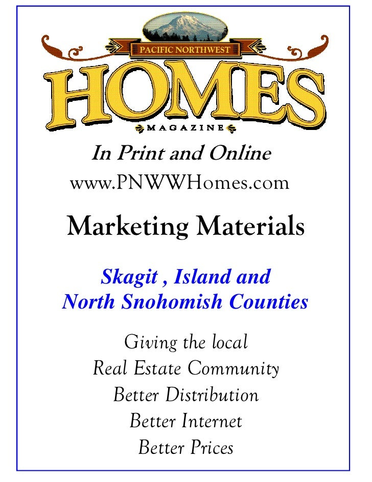 In Print and Online www.PNWWHomes.com  Marketing Materials     Skagit , Island and North Snohomish Counties      Giving th...