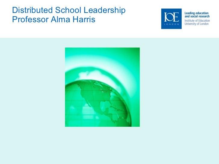 Distributed School Leadership Professor Alma Harris
