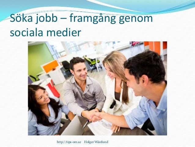 Söka jobb – framgång genom sociala medier http://tips-om.se Holger Wästlund
