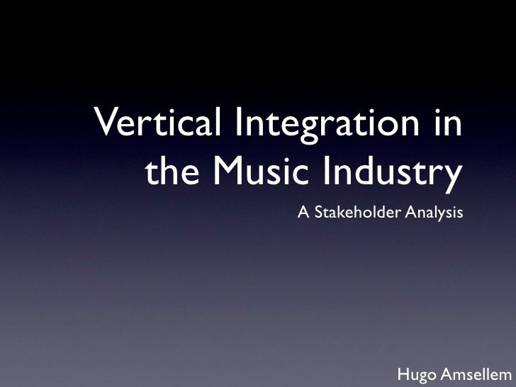 Vertical Integration in    the Music Industry             A Stakeholder Analysis                              Hugo Amsellem