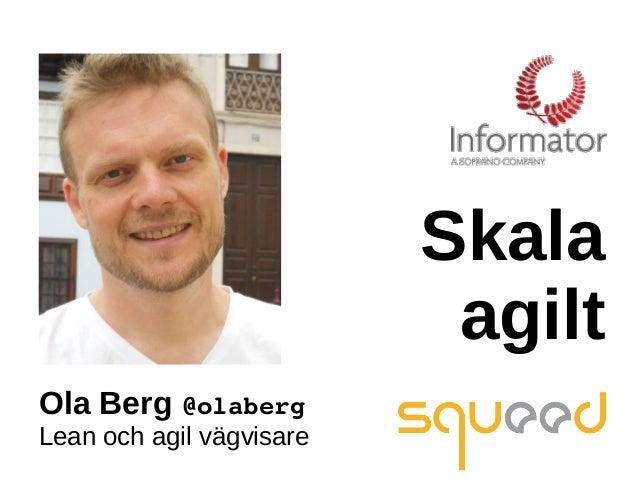 Ola Berg @olaberg Lean och agil vägvisare Skala agilt