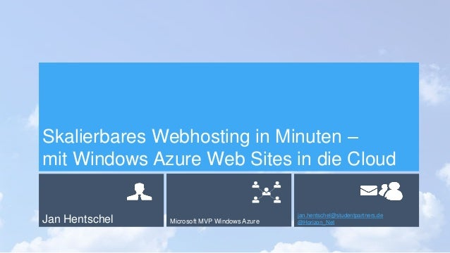 Jan Hentschel Microsoft MVP Windows Azure jan.hentschel@studentpartners.de @Horizon_Net Skalierbares Webhosting in Minuten...