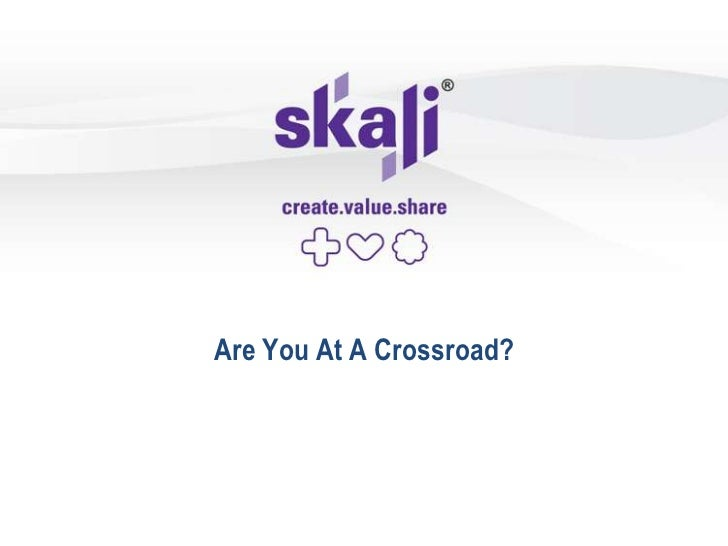 Are You At A Crossroad?         Presented by:            (Name)         (Designation)          (Company}