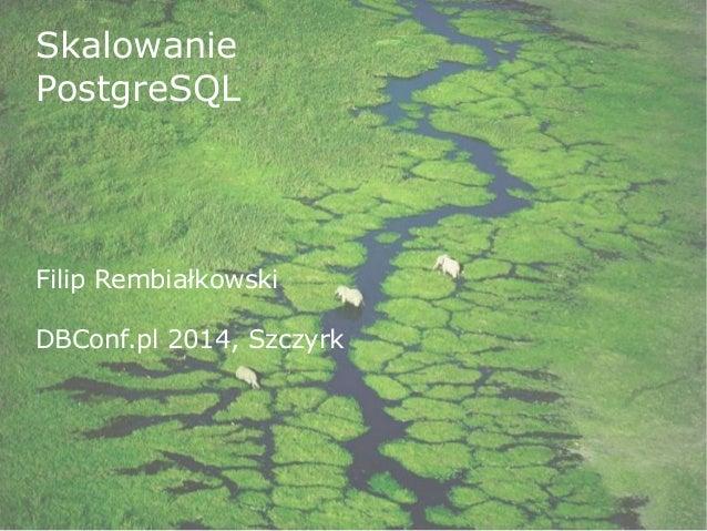 Skalowanie  PostgreSQL  Filip Rembiałkowski  DBConf.pl 2014, Szczyrk