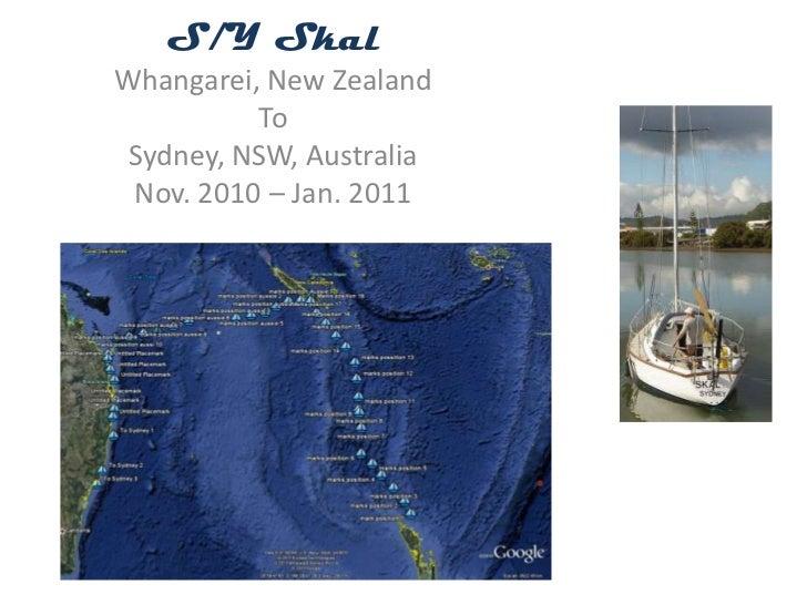 S/Y Skal<br />Whangarei, New Zealand<br />To<br />Sydney, NSW, Australia<br />Nov. 2010 – Jan. 2011<br />