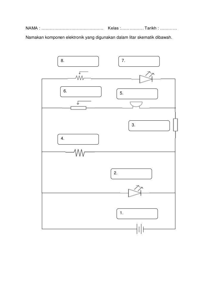NAMA : ……………………………………..                 Kelas :……………. Tarikh : …………Namakan komponen elektronik yang digunakan dalam litar ...