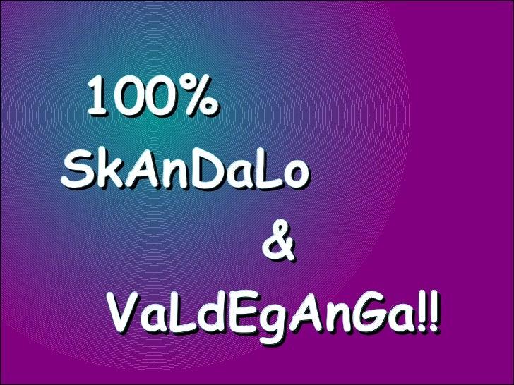 100% SkAnDaLo &  VaLdEgAnGa!!