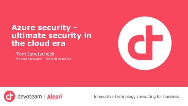 Azure security - ultimate security in the cloud era Tom Janetscheck Principal Consultant | Microsoft Azure MVP