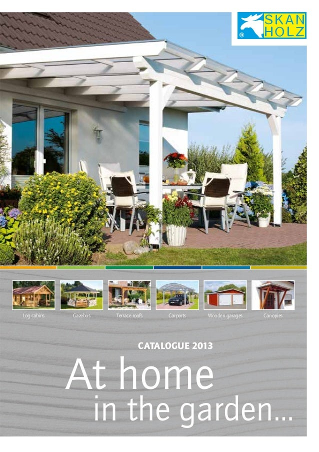 Log cabins  Gazebos  Terrace roofs  Carports  Wooden garages  Canopies  CATALOGUE 2013  At home  in the garden…