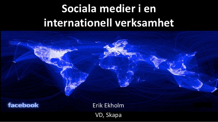 Sociala medier i eninternationell verksamhet         Erik Ekholm          VD, Skapa