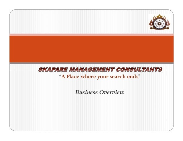 """SKAPARE MANAGEMENT CONSULTANTS     """"A Place where your search ends""""           Business Overview"""
