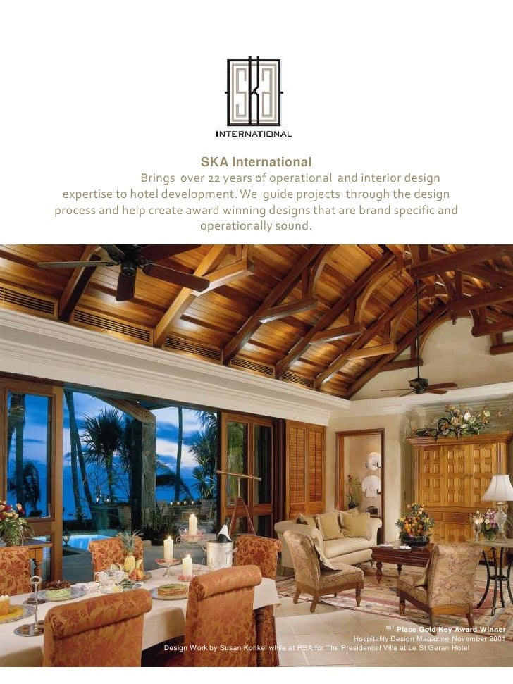 SKA International <br />	Brings  over 22 years of operational  and interior design expertise to hotel development. We  gui...