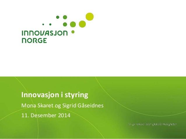 Innovasjon i styring  Mona Skaret og Sigrid Gåseidnes  11. Desember 2014