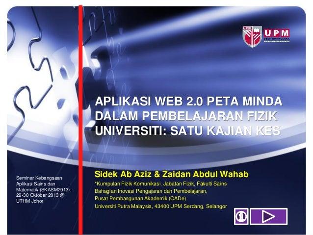 APLIKASI WEB 2.0 PETA MINDA DALAM PEMBELAJARAN FIZIK UNIVERSITI: SATU KAJIAN KES  Seminar Kebangsaan Aplikasi Sains dan Ma...