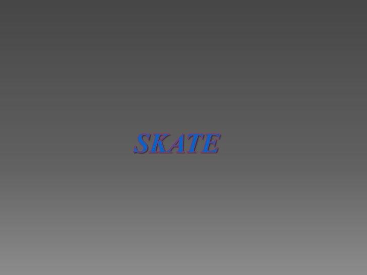 SKATE<br />