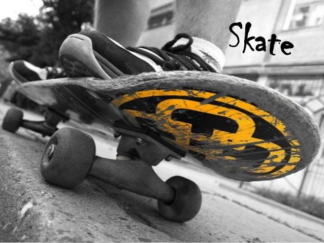Skate ? O que é? O skate é um desporto radical inventado na   Califórnia. Consiste em deslizar sobre o solo e   ultrapas...