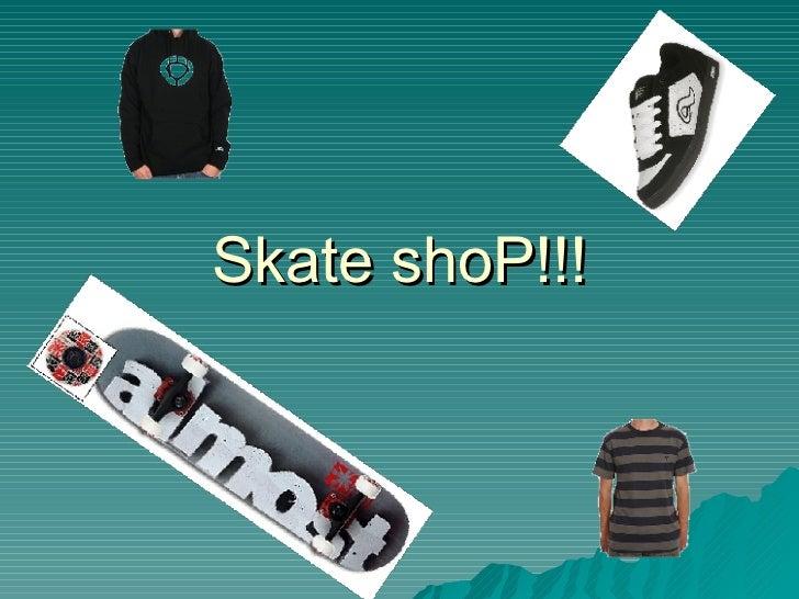 Skate shoP!!!