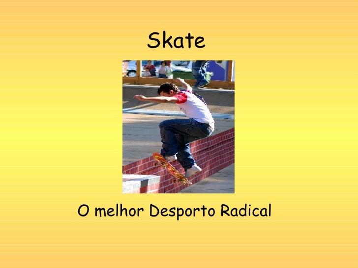 Skate O melhor Desporto Radical