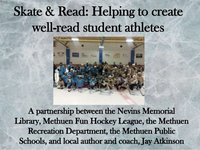Skate & Read: Helping to create well-read student athletes  A partnership between the Nevins Memorial Library, Methuen Fun...