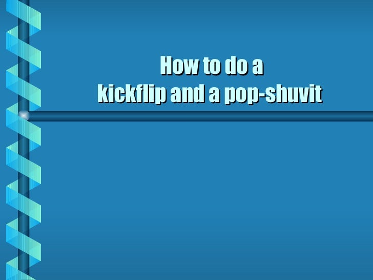 How to do a kickflip and a pop-shuvit