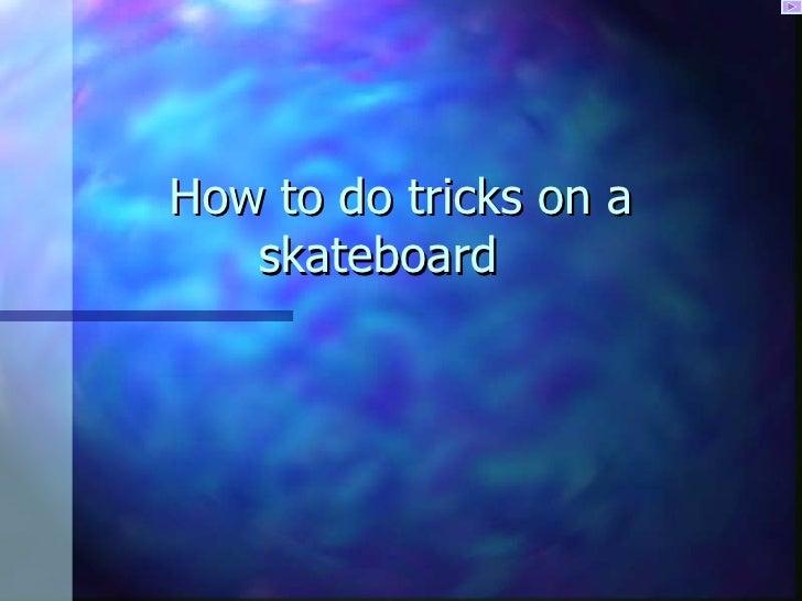 How to do tricks on a skateboard